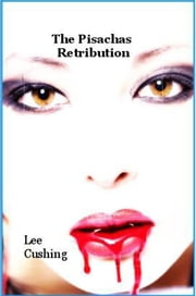 The Pisachas Retribution ebook by Lee Cushing