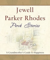 Porch Stories - A Grandmother's Guide to Happiness ebook by Jewell Parker Rhodes