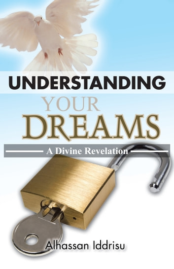 UNDERSTANDING YOUR DREAMS - A Divine Revelation ebook by Alhassan Iddrisu
