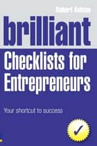 Brilliant Checklists for Entrepreneurs - Your Shortcut to Success ebook by Robert Ashton