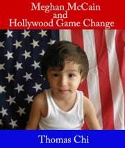 Meghan McCain and Hollywood Game Change ebook by Thomas Chi