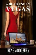 A Dead End in Vegas ebook by Irene Woodbury