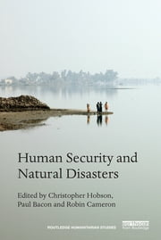 Human Security and Natural Disasters ebook by Christopher Hobson,Paul Bacon,Robin Cameron