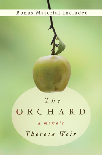 The Orchard - A Memoir ebook by Theresa Weir