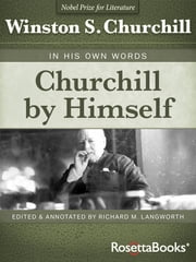 Churchill by Himself - In His Own Words ebook by Winston S. Churchill, Richard M. Langworth