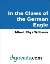In the Claws of the German Eagle ebook by Williams, Albert Rhys