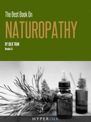 The Best Book On Naturopathy ebook by Julie Tran