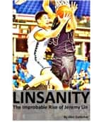 Linsanity: The Improbable Rise of Jeremy Lin ebook by Alan Goldsher