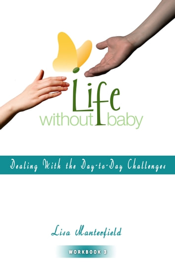 Life Without Baby Workbook 3 - Dealing With the Day-to-Day Challenges ebook by Lisa Manterfield