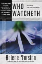 Who Watcheth ebook by Helene Tursten, Marlaine Delargy