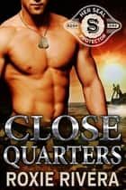 Close Quarters (Her SEAL Protector #1) ebook by Roxie Rivera