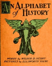 An Alphabet Of History ebook by Wilbur D?Nesbit,Ellsworth Young