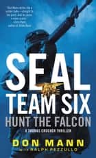 SEAL Team Six: Hunt the Falcon ebook by Don Mann, Ralph Pezzullo