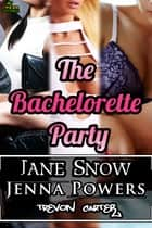 The Bachelorette Party ebook by Jenna Powers, Jane Snow, Trevon Carter