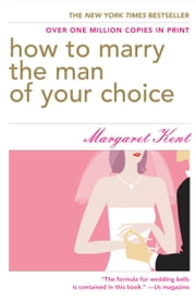 How to Marry the Man of Your Choice ebook by Margaret Kent