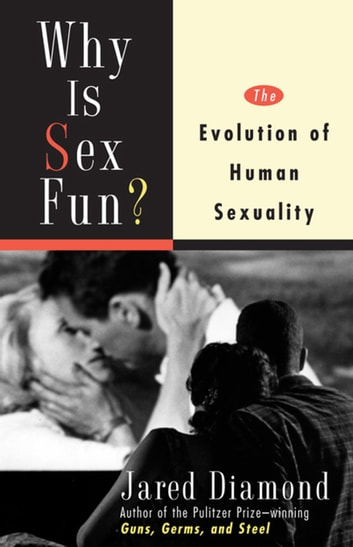 Why Is Sex Fun? - The Evolution of Human Sexuality ebook by Jared Diamond