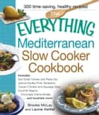 The Everything Mediterranean Slow Cooker Cookbook - Includes Sun-Dried Tomato and Pesto Dip, Apricot-Stuffed Pork Tenderloin, Tuscan Chicken and Sausage Stew, Zucchini Ragout, and Chocolate Creme Brulee ebook by Brooke Mclay, Launie Kettler