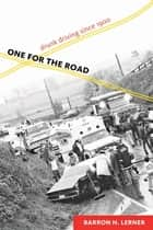 One for the Road ebook by Barron H. Lerner