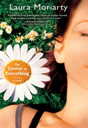 The Center of Everything - A Novel ebook by Laura Moriarty
