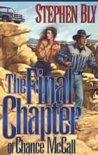 The Final Chapter of Chance McCall ebook by Stephen Bly