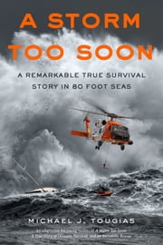 A Storm Too Soon - A Remarkable True Survival Story in 80 Foot Seas ebook by Michael J. Tougias