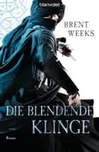 Die blendende Klinge - Roman ebook by Brent Weeks, Hans  Link, Clemens Brunn