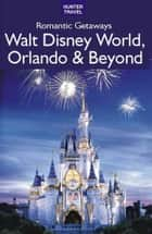 Romantic Getaways: Walt Disney World, Orlando & Beyond ebook by Janet Groene