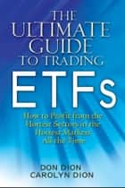 The Ultimate Guide to Trading ETFs ebook by Don Dion,Carolyn Dion