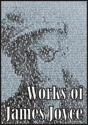 Works of James Joyce: Ulysses, Dubliners, Portrait of the Artist As a Young Man - Ulysses, Dubliners, Portrait of the Artist As a Young Man ebook by James Joyce