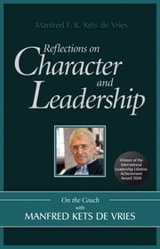 Reflections on Character and Leadership - On the Couch with Manfred Kets de Vries ebook by Manfred F. R. Kets de Vries