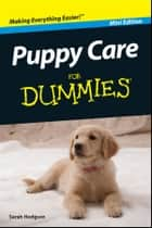 Puppy Care For Dummies?, Mini Edition ebook by Sarah Hodgson
