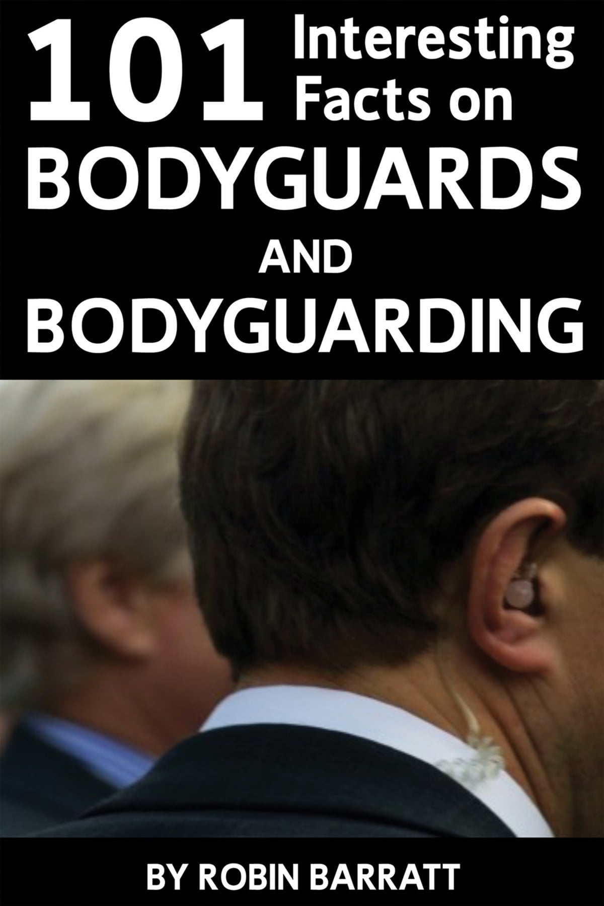101 Interesting Facts on Bodyguards and Bodyguarding eBook by Robin ...