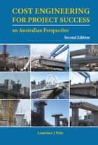 Cost Engineering for Project Success - An Australian Perspective, Second Edition ebook by Laurence J Pole
