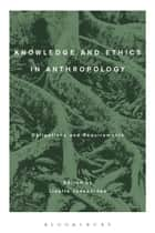 Knowledge and Ethics in Anthropology ebook by Professor Lisette Josephides