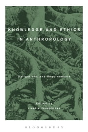 Knowledge and Ethics in Anthropology - Obligations and Requirements ebook by Professor Lisette Josephides
