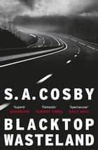 Blacktop Wasteland - the acclaimed and award-winning crime hit of the year ebook by S. A. Cosby