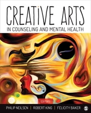 Creative Arts in Counseling and Mental Health ebook by Dr. Philip M. Neilsen,Dr. Robert J. King,Dr. Felicity A. Baker