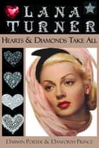 Lana Turner - Hearts and Diamonds Take All ebook by Darwin Porter, Danforth Prince