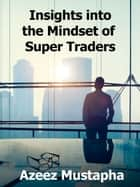 Insights into the Mindset of Super Traders ebook by Azeez Mustapha