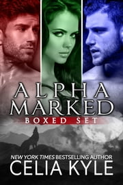 Alpha Marked Boxed Set ebook by Celia Kyle