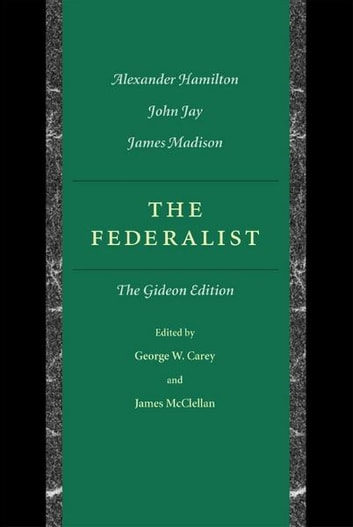 The Federalist - The Gideon Edition ebook by Alexander Hamilton,James Madison,John Jay