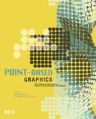 Point-Based Graphics ebook by Markus Gross, Hanspeter Pfister