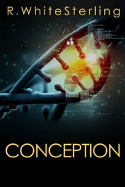 Conception - A Novelette ebook by R. White Sterling