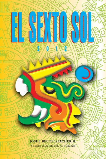 2012: El Sexto Sol ebook by Josue Beutelspacher Huizar
