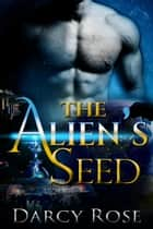ebook The Alien's Seed de Darcy Rose