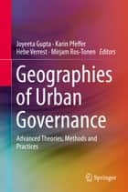 Geographies of Urban Governance - Advanced Theories, Methods and Practices ebook by Joyeeta Gupta, Karin Pfeffer, Hebe Verrest,...
