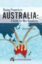 Buying Property in Australia: A Guide for Non-Residents ebook by Craig Vaughan