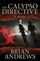 The Calypso Directive - A Novel ebook by Brian Andrews