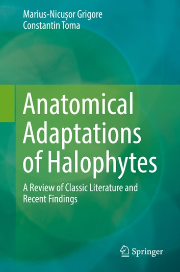 Anatomical Adaptations of Halophytes - A Review of Classic Literature and Recent Findings ebook by Marius-Nicușor Grigore,Constantin Toma
