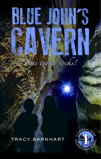 Blue John's Cavern - Time Travel Rocks! ebook by Tracy Barnhart